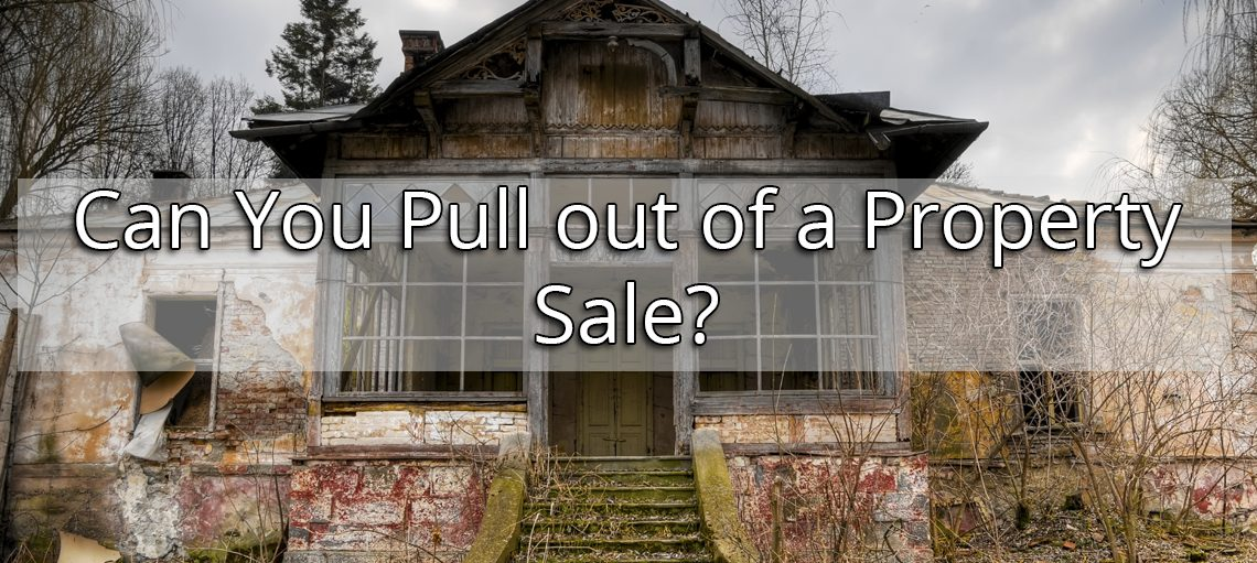 Can You Pull out of a Property Sale?