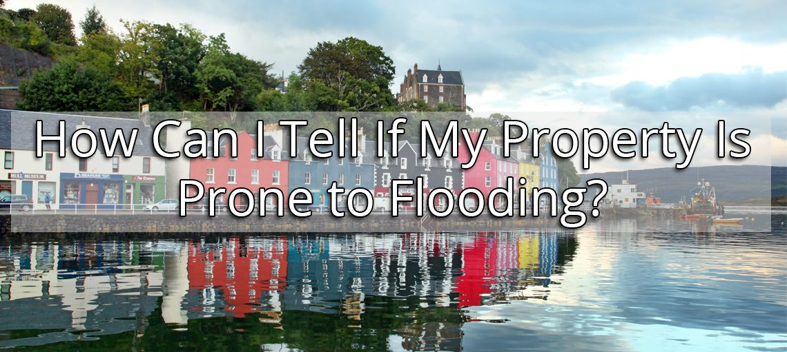 How Can I Tell If My Property Is Prone to Flooding?