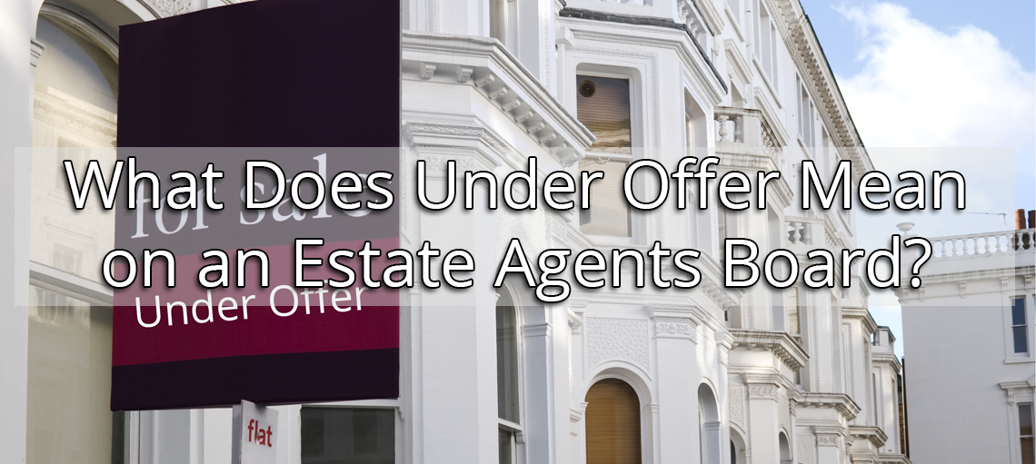 What Does Under Offer Mean on an Estate Agents Board?