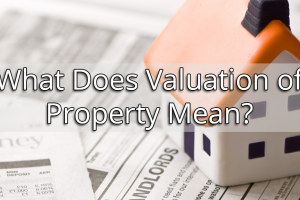 What Does Valuation of Property Mean?