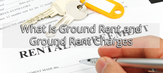 What Is Ground Rent and Ground Rent Charges?