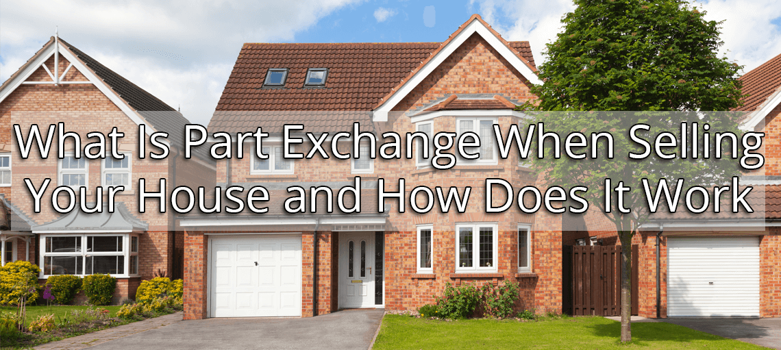What Is Part Exchange When Selling Your House and How Does It Work