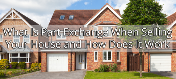 What Is Part Exchange When Selling Your House and How Does It Work?